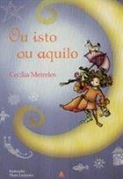 """""""Ou Isto ou Aquilo"""", livro de poemas de Cecília Meireles brinca com as palavras e encanta as crianças com sua sensibilidade, impressões e cores. É considerado um dos mais belos e importantes livros de poemas para crianças."""